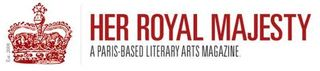 Her Royal Majesty Paris Literary Magazine