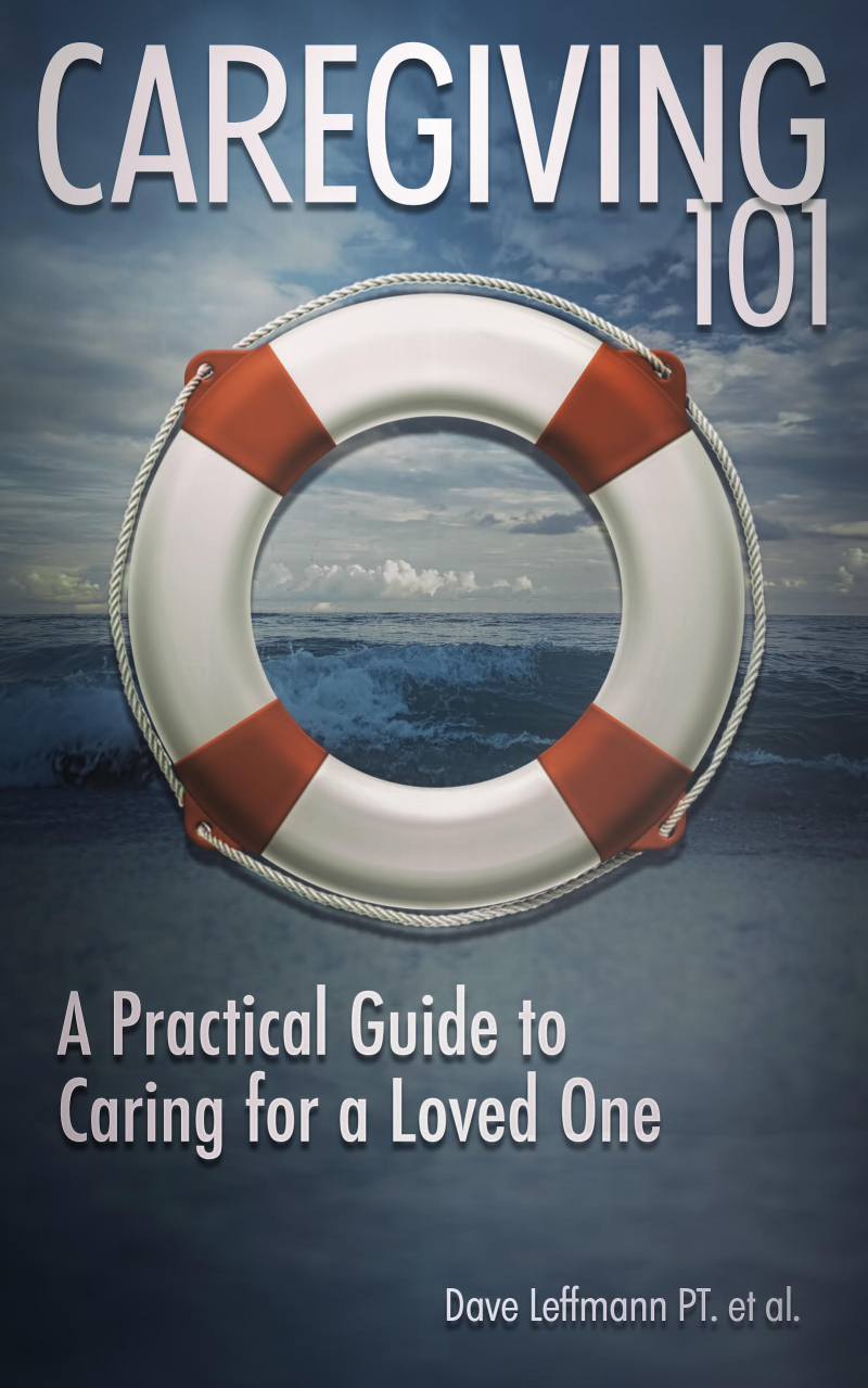 Caregiving 101 A Practical Guide to Caring for a Loved One